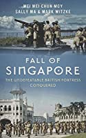 Fall of Singapore: The Undefeatable British Fortress Conquered