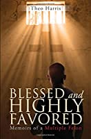 Blessed and Highly Favored: Memoirs of a Multiple Felon