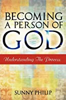 Becoming a Person of God: Understanding the Process