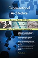 Organizational Architecture A Complete Guide - 2020 Edition
