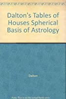 Dalton's Tables of Houses Spherical Basis of Astrology