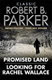Classic Robert B. Parker: Looking for Rachel Wallace; Promised Land (The Spenser Series)