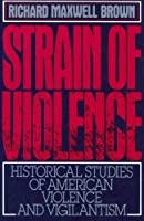 Strain of Violence: Historical Studies of American Violence and Vigilantism (Galaxy Books)