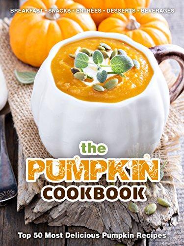 Download The Pumpkin Cookbook: Top 50 Most Delicious Pumpkin Recipes B0170HICPK