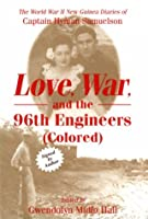 Love, War, and the 96th Engineers (Colored): The World War II New Guinea Diaries of Captain Hyman Samuelson