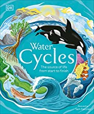 Water Cycles: The Source of Life from Start to Finish