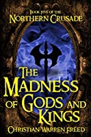 The Madness of Gods and Kings: Book V of the Northern Crusade