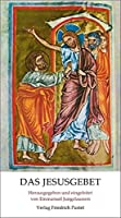 Das Jesusgebet: Anleitung zur Anrufung des Namen Jesus. Von einem Moench der Ostkirche