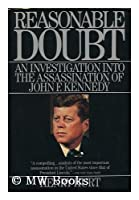 Reasonable Doubt: An Investigation into the Assassinatio of John F. Kennedy