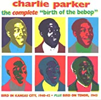 Complete Birth of the Bebop by Charlie Parker