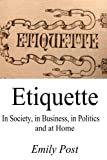 Etiquette: In Society, in Business, in Politics and at Home [Original Unabridged Edition]