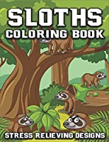 Sloth Coloring Book Stress Relieving Designs: Fun Cute And Stress Relieving Sloth Coloring Book (Animal coloring Book)