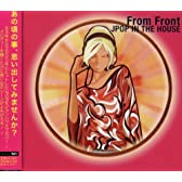 From Front/JPOP IN THE HOUSE