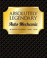 Absolutely Legendary Auto Mechanic: 16 Month Planner 2018 - 2019