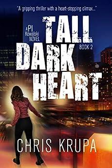 Tall Dark Heart: A Thrilling Detective Murder Mystery (PI Kowalski Book 2) by [Krupa, Chris]