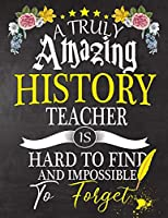 A Truly Amazing History Teacher Is Hard To Find And impossible To Forget: History  Teacher appreciation gift,Thank you gifts,Notebook/Journal or Planner for Teacher ,Work Book,dairy,Retirement/Year End Gift,christmas or Birthday for Men or Women