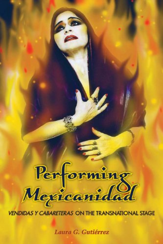 Download Performing Mexicanidad: Vendidas y Cabareteras on the Transnational Stage (Chicana Matters) 0292722885