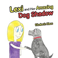 Lexi and Her Amazing Dog Shadow