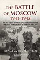 The Battle of Moscow 1941-42: The Red Army's Defensive Operations and Counter Offensive Along the Moscow Strategic Direction