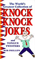 The World's Greatest Collection of Knock Knock Jokes: And Tongue Twisters