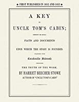 Key to Uncle Tom's Cabin: Presenting the Original Facts and Documents upon Which the Story Is Founded, Together With Corroborative Statements Verifying the Truth of the Work