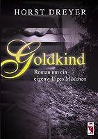 Goldkind: Roman um ein eigenwilliges Maedchen