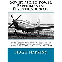 Soviet Mixed Power Experimental Fighter Aircraft: Piston-Liquid Propellant Rocket Engine/Piston-Ramjet/Piston-Pulsejet & Piston-Compressor Jet Engine designs of the 1940's