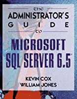 The Administrator's Guide to Microsoft SQL Server 6.5