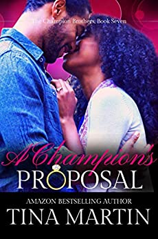 A Champion's Proposal (The Champion Brothers Book 7) by [Martin, Tina]