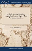 Institutio Græcæ Grammatices Compendiaria in Usum Regiæ Scholæ Westmonasteriensis. ...