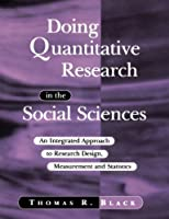 Doing Quantitative Research in the Social Sciences: An Integrated Approach to Research Design, Measurement and Statistics by Thomas R. Black(1999-05-17)
