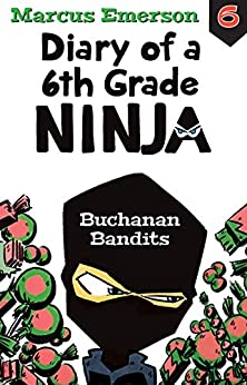 Buchanan Bandits: Diary of a 6th Grade Ninja Book 6 by [Emerson, Marcus]