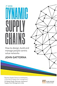 Dynamic Supply Chains: How to design, build and manage people-centric value networks by [Gattorna, John]