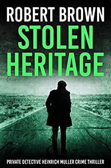 Stolen Heritage: Gripping Crime Thriller (Private Detective Heinrich Muller Crime Thriller Book 3) by [Brown, Robert]
