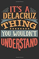 It's A Delacruz You Wouldn't Understand: Want To Create An Emotional Moment For A Delacruz Family Member ? Show The Delacruz's You Care With This Personal Custom Gift With Delacruz's Very Own Family Name Surname Planner Calendar Notebook Journal