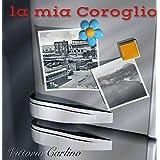 La mia Coroglio (Italian Edition)