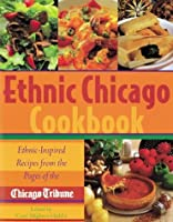 Ethnic Chicago Cookbook: Ethnic-Inspired Recipes from the Pages of the Chicago Tribune