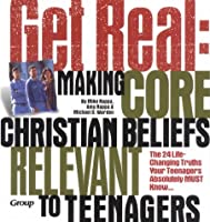 Get Real: Making Core Christian Beliefs Relevant to Teenagers