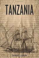 Tanzania Travel Diary: Travel and vacation diary for Tanzania. A logbook with important pre-made pages and many free sites for your travel memories. For a present, notebook or as a parting gift