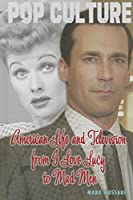 American Life and Television from I Love Lucy to Mad Men (Pop Culture)