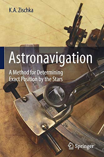 Download Astronavigation: A Method for Determining Exact Position by the Stars 3319479938