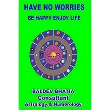 HAVE NO WORRIES: BE HAPPY ENJOY LIFE