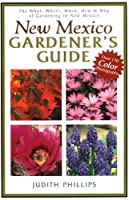 New Mexico Gardener's Guide: The What, When, How & Why of Gardening in New Mexico