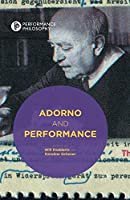 Adorno and Performance (Performance Philosophy)