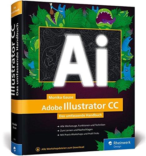 Download Adobe Illustrator CC: Das umfassende Handbuch: Ihr Standardwerk zum Lernen und Nachschlagen 3836245051