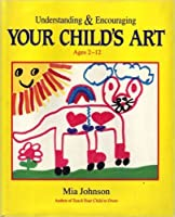 Understanding & Encouraging Your Child's Art: How to Enhance Confidence in Drawing Ages 2-12