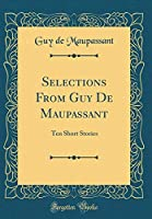 Selections from Guy de Maupassant: Ten Short Stories (Classic Reprint)