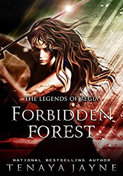 Forbidden Forest: A Fantasy Romance Novel: (Legends of Regia Paranormal Romance Series Book One) (The Legends of Regia 1) by [Jayne, Tenaya]