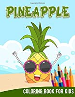 Pineapple Coloring Book For Kids: Hawaii Hawaiian Aloha Yellow Fruit Kids Adult Children Funny Vacation Learning Activity