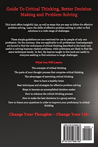 think smarter critical thinking to improve problem-solving and decision-making skills The skills we need for critical thinking the skills that we need in order to be able to think critically are varied and include observation, analysis, interpretation, reflection, evaluation, inference, explanation, problem solving, and decision making.